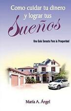 Como Cuidar Tu Dinero y Lograr Tus Sue�os by Mar�a A. Angel (2010, Paperback)