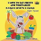 I Love to Eat Fruits and Vegetables: English Russian Bilingual Edition by Shelley Admont, S a Publishing (Paperback / softback, 2016)