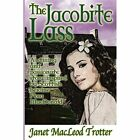 The Jacobite Lass: A Stirring and Passionate Story Inspired by Scottish Heroine Flora Macdonald by Janet MacLeod Trotter (Paperback, 2015)