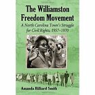 The Williamston Freedom Movement: A North Carolina Town's Struggle for Civil Rights, 1957-1970 by Amanda Hilliard Smith (Paperback, 2014)