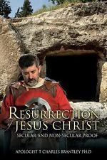 Resurrection of Jesus Christ : Secular and Non-Secular Proof by T. Charles...