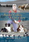Border Collies, a Gift of Love by Mallilnckrodt Research Professor of Physics Richard Wilson (Paperback / softback, 2010)