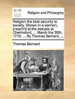 Religion the Best Security to Society. Shown in a Sermon, Preach'd at the Assizes at Chelmsford, ... March the 30th, 1710. ... by Thomas Bernard, ... by Thomas Bernard (Paperback / softback, 2010)