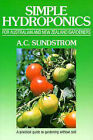 Simple Hydroponics for Australian and New Zealand Gardeners by A.C. Sundstrom (Paperback, 1989)
