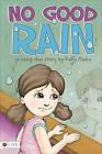 No Good Rain: A Rainy Day Story by Kelly Hahn (Paperback / softback, 2011)