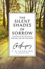 The Silent Shades of Sorrow: Healing for the Wounded by C H Spurgeon (Paperback / softback, 2015)