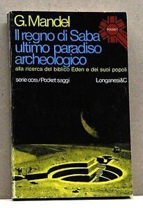 Il Regno Di Saba Ultimo Paradiso Archeologico - G. Mandel [libro, Longanesi & C] Renforcement De La Taille Et Des Nerfs