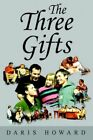 The Three Gifts 9780595783052 by Daris Howard Hardcover