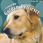 I Love My Golden Retriever by Abigail Beal (Hardback, 2011)