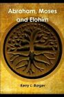Abraham, Moses and Elohim by Kerry L Barger (Paperback / softback, 2015)