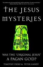 The Jesus Mysteries : Was the Original Jesus a Pagan God? by Timothy Freke and Peter Gandy (2001, Paperback)