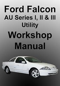 ford falcon au series i ii iii xr6 xr8 ute workshop manual 1998 rh ebay com au ford workshop manual download ford workshop manual mondeo