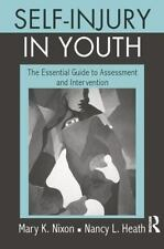 Self-Injury in Youth : The Essential Guide to Assessment and Intervention...