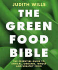 The Green Food Bible by Judith Wills (Paperback, 2008)