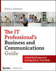 The IT Professional's Business and Communications Guide: A Real-world Approach to CompTIA A+ Soft Skills by Steven D. Johnson (Paperback, 2007)