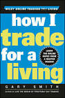 How I Trade for a Living by Gary Smith (Hardback, 1999)