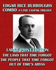 Edgar Rice Burroughs Combo #1: The Caspak Trilogy - Large Print Edition: The Land That Time Forgot/The People That Time Forgot/Out of Time's Abyss by Edgar Rice Burroughs (Paperback / softback, 2013)