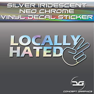 Locally-Hated-Silver-Holographic-Neo-Chrome-Funny-JDM-Car-Vinyl-Decal-Sticker