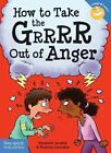 Laugh and Learn®: How to Take the Grrrr Out of Anger by Elizabeth Verdick and Marjorie Lisovskis (2015, Paperback, Revised)