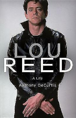 Lou Reed: A Life by Anthony DeCurtis (Hardback) Book
