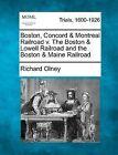 Boston, Concord & Montreal Railroad V. the Boston & Lowell Railroad and the Boston & Maine Railroad by Richard Olney (Paperback / softback, 2012)