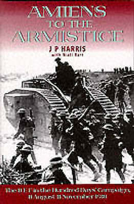 Amiens to the Armistice by Harris, J. P. -ExLibrary