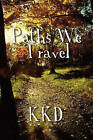 Paths We Travel by Kkd (Paperback / softback, 2010)