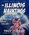 Illinois Hauntings by Troy Taylor (Paperback, 2011)