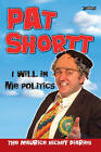I Will in Me Politics: The Maurice Hickey Diaries by Pat Shortt (Paperback, 2007)
