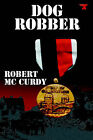 Dog Robber by Robert McCurdy (Paperback, 2006)