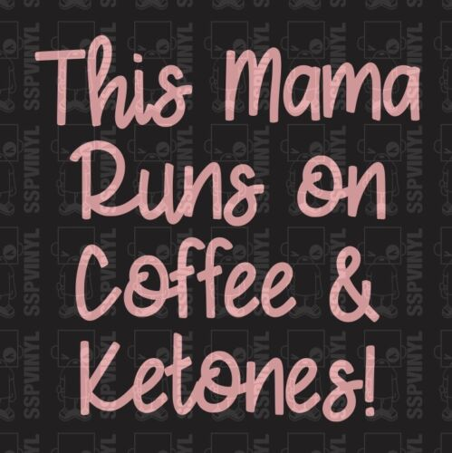 This Mama Runs On Coffee /& Ketones Vinyl Decal Sticker KETO Laptop Phone Cup
