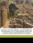 Afloat on the Ohio: An Historical Pilgrimage of a Thousand Miles in a Skiff, from Redstone to Cairo by Reuben Gold Thwaites (Paperback / softback, 2010)