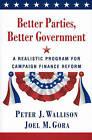 Better Parties, Better Government: A Realistic Program for Campaign Finance Reform by Peter J Wallison, Joel M Gora (Paperback / softback)