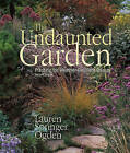 The Undaunted Garden: Planting for Weather-Resilient Beauty by Fulcrum Inc.,US (Paperback, 2011)