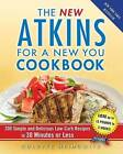 The New Atkins for a New You Cookbook: 200 Simple and Delicious Low-Carb Recipes in 30 Minutes or Less by Colette Heimowitz (Paperback / softback)