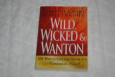 Wild, Wicked and Wanton : 101 Ways to Love Like You're in a Romance Novel by ...