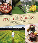 Fresh from the Market: Seasonal Cooking with Laurent Tourondel by Laurent Tourondel, Charlotte March (Hardback, 2010)