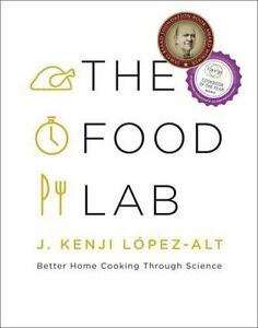 The Food Lab: Better Home Cooking Through Science: By J. Kenji L?pez-Alt