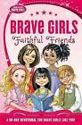 Brave Girls: Faithful Friends: A 90-Day Devotional by Thomas Nelson (Paperback, 2015)