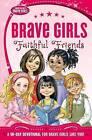 Brave Girls: Faithful Friends: A 90-Day Devotional by Thomas Nelson (Paperback, 2015)