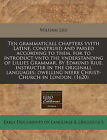 Ten Grammaticall Chapters Vvith Latine, Construed and Parsed According to Them, for to Introduct Vnto the Vnderstanding of Lillies Grammar. by Edmund Riue, Instructer in the Originall Languages; Dwelling Neere Christ-Church in London. (1620) by William Lily (Paperback / softback, 2010)
