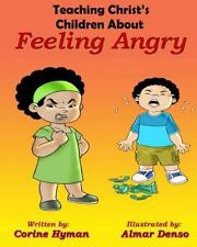 Teaching Christ's Children about Feeling Angry by Corine Hyman Ph D and Almar...