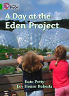 Collins Big Cat: A Day at the Eden Project: Band 05/Green by Catherine Petty (Paperback, 2012)