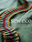 Sew Eco: Sewing Sustainable and Re-Used Materials by Ruth Singer (Paperback, 2010)