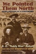 We Pointed Them North : Recollections of a Cowpuncher by E. C. Abbott and...