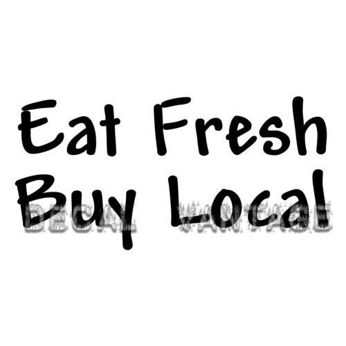 Manger frais Achetez local Vinyle autocollant Decal Organic environnement Choisir Taille /& Couleur