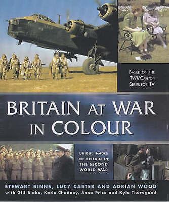"1 of 1 - ""VERY GOOD"" Binns, Stewart, Wood, Adrian, Britain at War in Colour: Unique Image"