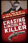 Chasing Lincoln's Killer : The Search for John Wikes Booth by James L. Swanson (2009, Hardcover)
