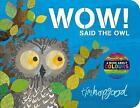 Wow! Said the Owl by Tim Hopgood (Board book, 2016)