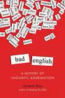 Bad English: A History of Linguistic Aggravation by Ammon Shea (Hardback, 2014)
